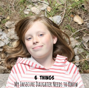 6 Things my Insecure Daughter Needs to Know