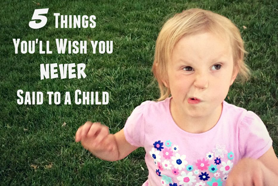 5 Things You'll Wish You Never Said to a Child